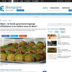 Dijon : le fonds gourmand regorge d'histoires à se mettre sous la dent ! - France 3 Bourgogne