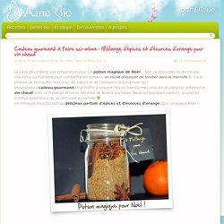 Cadeau gourmand à faire soi-même : Mélange d'épices et d'écorces d'orange pour vin chaud « D'Âme Bio, Recettes de cuisine bio, sans gluten et sans lait – Jardin potager bio