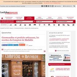 Le Comptoir de Mathilde : gourmandise et produits artisanaux