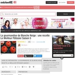 Recette La gourmandise de Blanche Neige : une recette Le Meilleur Pâtissier Saison 5