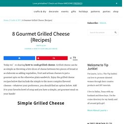 8 Gourmet Grilled Cheese {Recipes