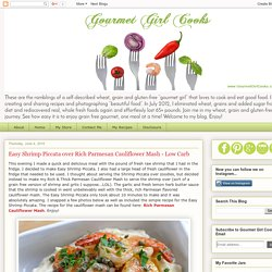 Gourmet Girl Cooks: Easy Shrimp Piccata over Rich Parmesan Cauliflower Mash - Low Carb