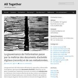 La gouvernance de l'information passe par la maîtrise des documents d'activités digitaux (records) et de ses métadonnées. – All Together