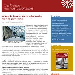 La gare de demain : nouvel enjeu urbain, nouvelle gouvernance - Les Cahiers de la Ville Responsable