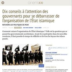 Dix conseils à l'attention des gouvernants pour se débarrasser de l'organisation de l'État islamique