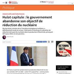 Hulot capitule : le gouvernement abandonne son objectif de réduction du nucléaire