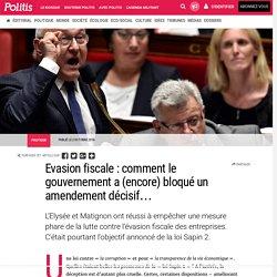 Evasion fiscale : comment le gouvernement a (encore) bloqué un amendement décisif… par Pauline Graulle