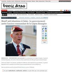 Manif' anti-islamisme à Calais : Le gouvernement arrête l'ancien commandant de la Légion Etrangère