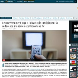 Le gouvernement juge « injuste » de conditionner la redevance à la seule détention d'une TV