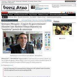 """Quimper/Mosquée : L'agent du gouvernement islamiste turc Mehmet Yilmaz déposera un """"troisième"""" permis de construire"""