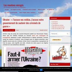 Ukraine : «J'accuse nos médias, j'accuse notre gouvernement de soutenir des criminels de guerre»