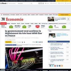 Le gouvernement veut accélérer le déploiement du très haut débit fixe en France