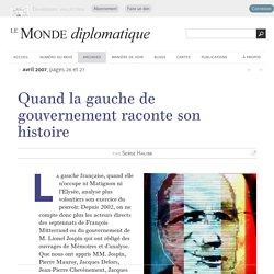 Quand la gauche de gouvernement raconte son histoire, par Serge Halimi (Le Monde diplomatique, avril 2007)