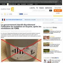 LA1ERE / AFP 31/03/15 Le gouvernement interdit discrètement l'utilisation du malathion en Guyane, après les révélations de l'OMS
