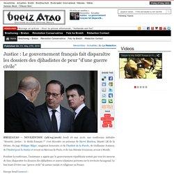 """Justice : Le gouvernement français fait disparaître les dossiers des djihadistes de peur """"d'une guerre civile"""""""