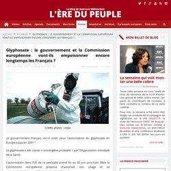 Glyphosate : le gouvernement et la Commission européenne vont-ils empoisonner encore longtemps les Français ?
