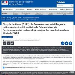 Dioxyde de titane (E 171) : le Gouvernement saisit l'Agence nationale de sécurité sanitaire de l'alimentation, de l'environnement et du travail (Anses) sur les conclusions d'une étude de l'INRA