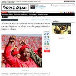 Afrique du Sud : Le gouvernement communiste noir entame la guerre raciale et lance l'expropriation des fermiers blancs