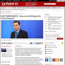 """LOI SUR L'IMMIGRATION : Besson veut fabriquer de """"bons Français"""", actualité Politique : Le Point"""