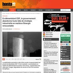 25 fév. 2021 En démantelant EDF, le gouvernement abandonne toute idée de stratégie industrielle en matière d'énergie renouvelable