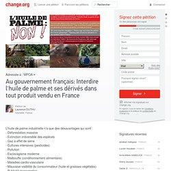 Au gouvernement français: Interdire l'huile de palme et ses dérivés dans tout produit vendu en France