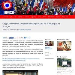 Ce gouvernement défend davantage l'islam de France que les Français