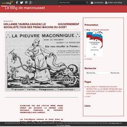 HOLLANDE,TAUBIRA,CAHUZAC,LE GOUVERNEMENT SOCIALISTE,TOUS DES FRANC-MACONS DU GODF! - Le blog de marcrousset