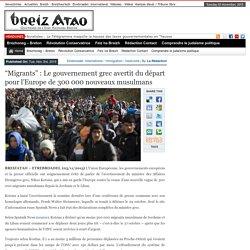 """""""Migrants"""" : Le gouvernement grec avertit du départ pour l'Europe de 300 000 nouveaux musulmans"""