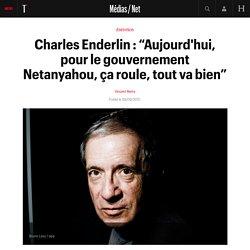 """Charles Enderlin : """"Aujourd'hui, pour le gouvernement Netanyahou, ça roule, tout va bien"""""""