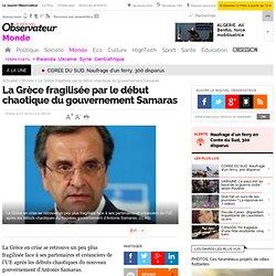 La Grèce fragilisée par le début chaotique du gouvernement Samaras