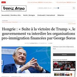 Hongrie : «Suite à la victoire de Trump», le gouvernement va interdire les organisations pro-immigration financées par George Soros