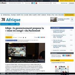 Libye : le gouvernement propose la «mise en congé» du Parlement