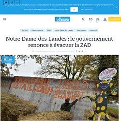 Notre-Dame-des-Landes : le gouvernement renonce à évacuer la ZAD - Le Parisien
