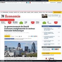 Le gouvernement de David Cameron reréglemente le secteur bancaire britannique