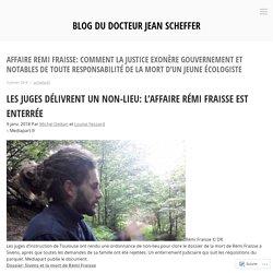 Affaire Remi Fraisse: comment la justice exonère gouvernement et notables de toute responsabilité de la mort d'un jeune écologiste – Blog du Docteur Jean Scheffer