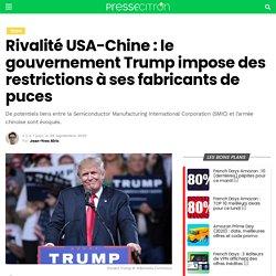 Rivalité USA-Chine: le gouvernement Trump impose des restrictions à ses fabricants de puces