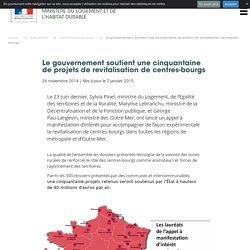 Le gouvernement soutient une cinquantaine de projets de revitalisation de centres-bourgs. Ministère du Logement et de l'Habitat durable. www.logement.gouv.fr