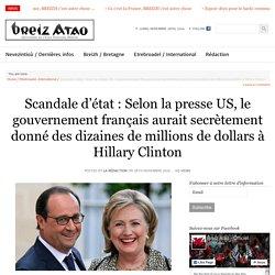 Scandale d'état : Selon la presse US, le gouvernement français aurait secrètement donné des dizaines de millions de dollars à Hillary Clinton