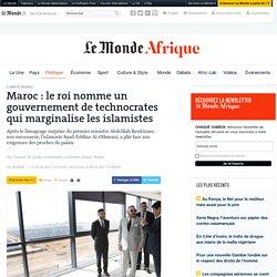 Maroc: le roi nomme un gouvernement de technocrates qui marginalise les islamistes
