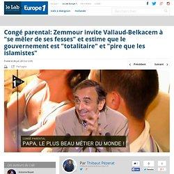 """Congé parental: Zemmour invite Vallaud-Belkacem à """"se mêler de ses fesses"""" et estime que le gouvernement est """"totalitaire"""" et """"pire que les islamistes"""""""