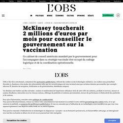 McKinsey toucherait 2millions d'euros par mois pour conseiller le gouvernement sur la vaccination