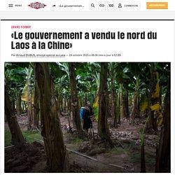 «Le gouvernement a vendu le nord du Laos à la Chine»