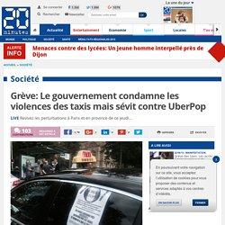Grève: Le gouvernement condamne les violences des taxis mais sévit contre UberPop