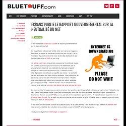 Ecrans publie le rapport gouvernemental sur la Neutralité du Net