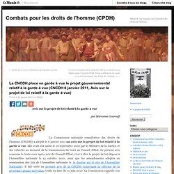 La CNCDH place en garde à vue le projet gouvernemental relatif à la garde à vue (CNCDH 6 janvier 2011, Avis sur le projet de loi relatif à la garde à vue) - Combats pour les droits de l'homme - Blog LeMonde.fr