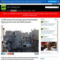 L'ONU accuse les troupes gouvernementales libyennes de ruiner les efforts de paix