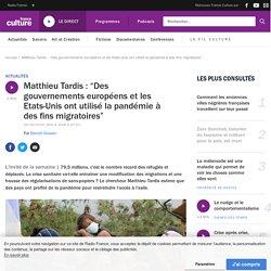 """Matthieu Tardis : """"Des gouvernements européens et les Etats-Unis ont utilisé la pandémie à des fins migratoires"""""""