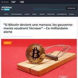 """""""Si Bitcoin devient une menace, les gouvernements voudront l'écraser"""" - Ce milliardaire alerte - Journal du Coin"""