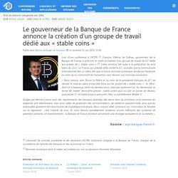 Le gouverneur de la Banque de France annonce la création d'un groupe de travail dédié aux «stable coins»