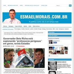 """Governador Beto Richa está espionando """"professoras perigosas"""" em greve, revela Estadão"""